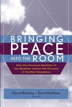 Bringing Peace Into the Room: How the Personal Qualities of the Mediator Impact the Process of Conflict Resolution  (0787968501) cover image