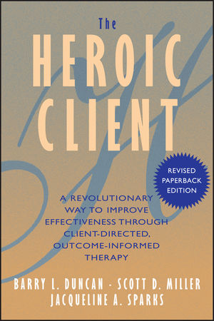 The Heroic Client: A Revolutionary Way to Improve Effectiveness Through Client-Directed, Outcome-Informed Therapy