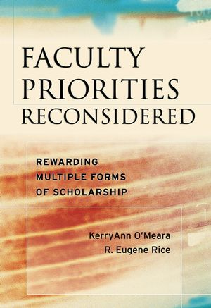 Faculty Priorities Reconsidered: Rewarding Multiple Forms of Scholarship