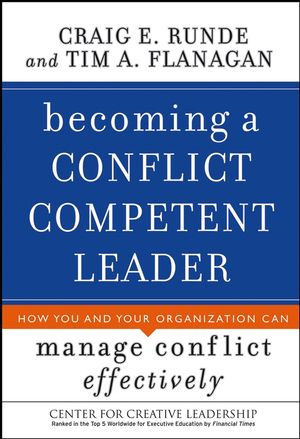 Becoming a Conflict Competent Leader: How You and Your Organization Can Manage Conflict Effectively