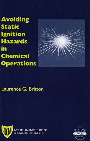 Avoiding Static Ignition Hazards in Chemical Operations: A CCPS Concept Book