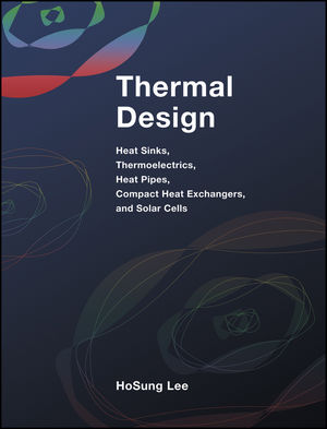 Thermal Design: Heat Sinks, Thermoelectrics, Heat Pipes, Compact Heat Exchangers, and Solar Cells (1118004701) cover image