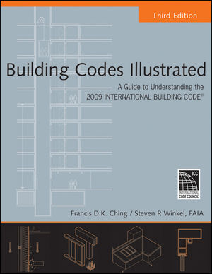 Building Codes Illustrated: A Guide to Understanding the 2009 International Building Code, 3rd Edition