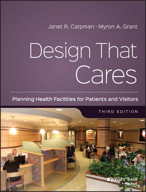 Design That Cares: Planning Health Facilities for Patients and Visitors, 3rd Edition (1118235401) cover image