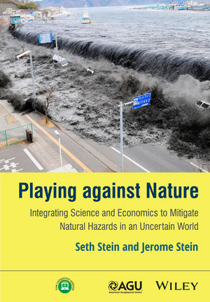 Playing against Nature: Integrating Science and Economics to Mitigate Natural Hazards in an Uncertain World (1118620801) cover image