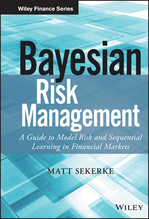 Bayesian Risk Management: A Guide to Model Risk and Sequential Learning in Financial Markets (1118708601) cover image