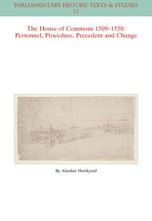 The House of Commons 1509-1558: Personnel, Procedure, Precedent and Change (1119279801) cover image