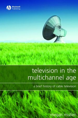 Television in the Multichannel Age: A Brief History of Cable Television (1405149701) cover image