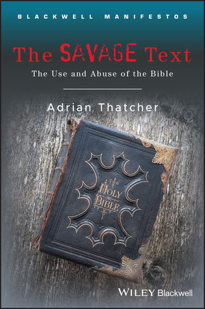 The Savage Text: The Use and Abuse of the Bible (1444302701) cover image