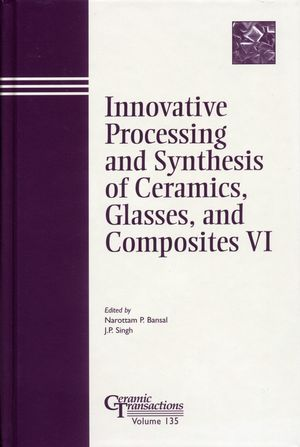 Innovative Processing and Synthesis of Ceramics, Glasses, and Composites VI