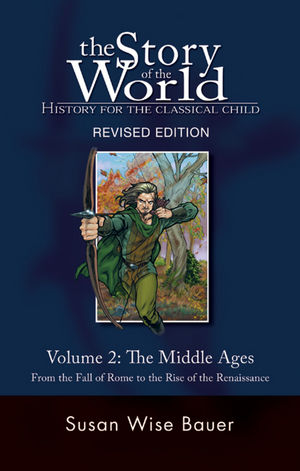 The Story of the World: History for the Classical Child, Volume 2: The Middle Ages -- From the Fall of Rome to the Rise of the Renaissance, Revised Edition