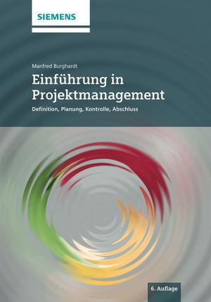 Einfuhrung in Projektmanagement: Definition, Planung, Kontrolle und Abschluss, 6. Auflage