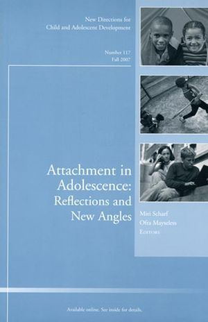 Attachment in Adolescence: Reflections and New Angles: New Directions for Child and Adolescent Development, Number 117