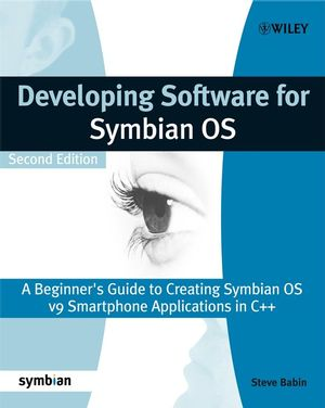 Developing Software for Symbian OS: A Beginner's Guide to Creating Symbian OS V9 Smartphone Applications in C++, 2nd Edition