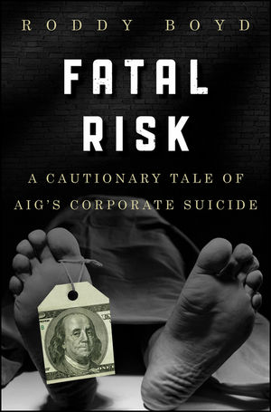 Fatal Risk: A Cautionary Tale of AIG