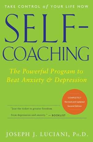 Self-Coaching: The Powerful Program to Beat Anxiety and Depression, 2nd Edition, Completely Revised and Updated (0470893702) cover image
