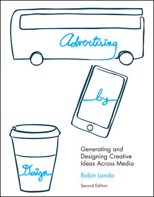 Advertising by Design: Generating and Designing Creative Ideas Across Media, 2nd Edition (0470913002) cover image