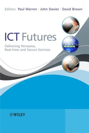 ICT Futures: Delivering Pervasive, Real-time and Secure Services (0470997702) cover image