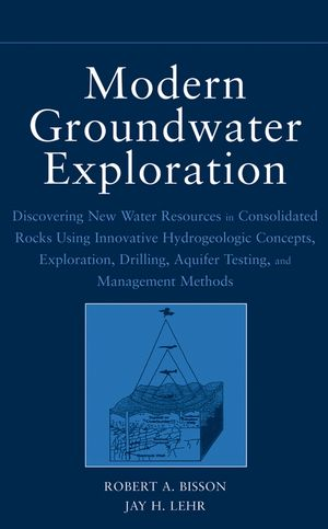 Modern Groundwater Exploration: Discovering New Water Resources in Consolidated Rocks Using Innovative Hydrogeologic Concepts, Exploration, Drilling, Aquifer Testing and Management Methods