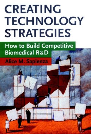 Creating Technology Strategies: How to Build Competitive Biomedical R&D