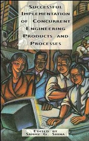 Successful Implementation of Concurrent Engineering Products and Processes