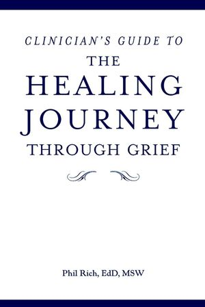 The Healing Journey Through Grief: Your Journal for Reflection and Recovery, Clinician's Guide (0471299502) cover image