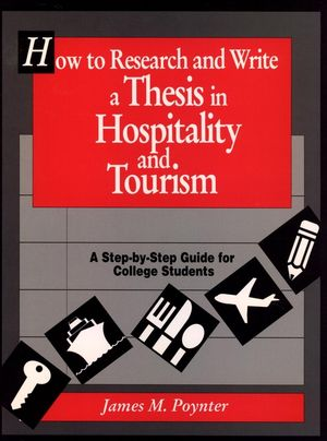 How to Research and Write a Thesis in Hospitality and Tourism: A Step-By-Step Guide for College Students
