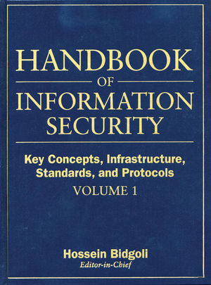 Handbook of Information Security, Volume 1, Key Concepts, Infrastructure, Standards, and Protocols