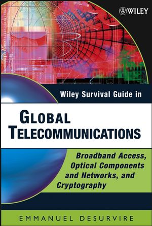 Wiley Survival Guide in Global Telecommunications: Broadband Access, Optical Components and Networks, and Cryptography
