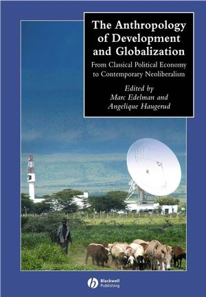 The Anthropology of Development and Globalization: From Classical Political Economy to Contemporary Neoliberalism (0631228802) cover image