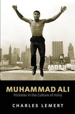 Muhammad Ali: Trickster in the Culture of Irony (0745628702) cover image