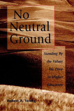 No Neutral Ground: Standing By the Values We Prize in Higher Education