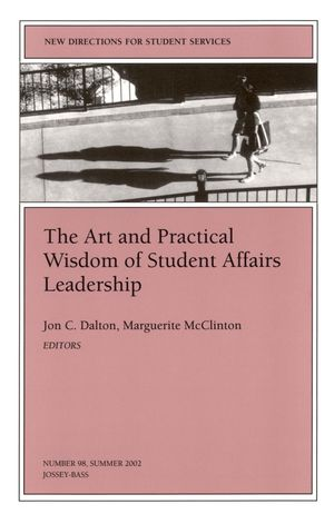The Art and Practical Wisdom of Student Affairs Leadership: New Directions for Student Services, Number 98