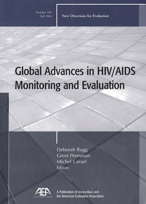 Global Advances in HIV / AIDS Monitoring and Evaluation: New Directions for Evaluation, Number 103