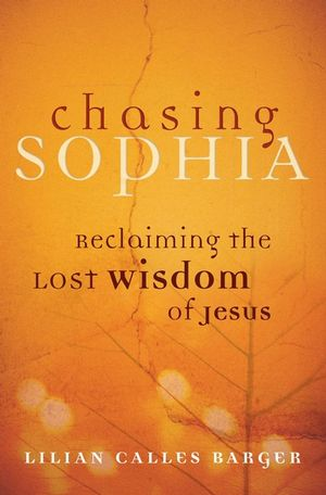Chasing Sophia: Reclaiming the Lost Wisdom of Jesus (0787983802) cover image