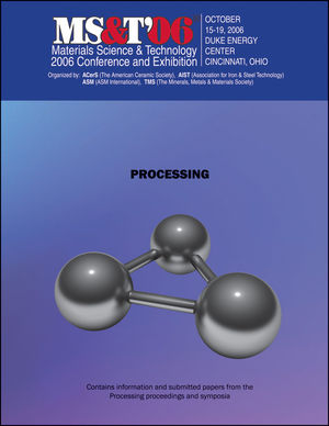 Materials Science and Technology (MS&T) 2006, Processing