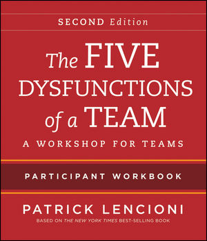 The Five Dysfunctions of a Team: Intact Teams Participant Workbook, 2nd Edition