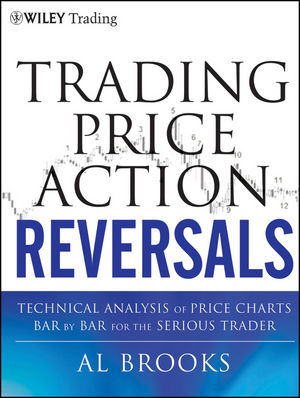Trading Price Action Reversals: Technical Analysis of Price Charts Bar by Bar for the Serious Trader (1118172302) cover image