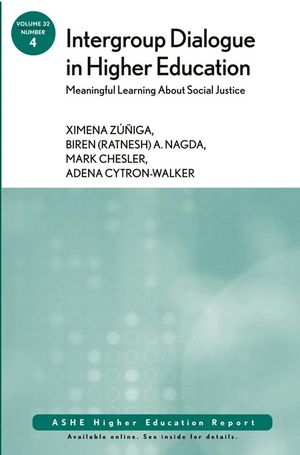Intergroup Dialogue in Higher Education: Meaningful Learning About Social Justice: ASHE Higher Education Report, Volume 32, Number 4 (1118209702) cover image