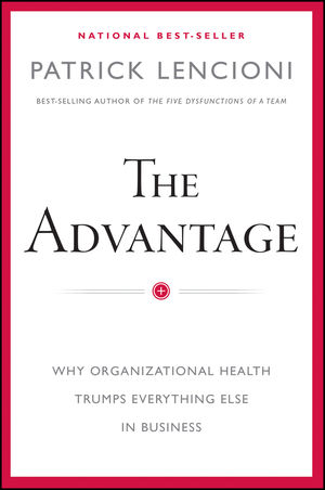 The Advantage: Why Organizational Health Trumps Everything Else In Business (1118266102) cover image
