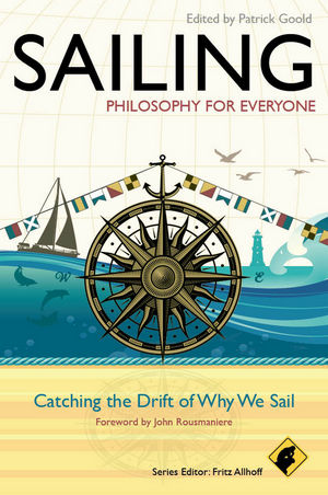 Sailing - Philosophy For Everyone: Catching the Drift of Why We Sail (1118336402) cover image