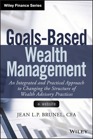 Goals-Based Wealth Management: An Integrated and Practical Approach to Changing the Structure of Wealth Advisory Practices