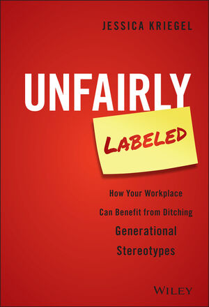 Unfairly Labeled: How Your Workplace Can Benefit From Ditching Generational Stereotypes