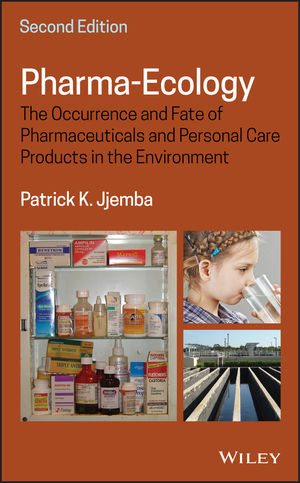 Pharma-Ecology: The Occurrence and Fate of Pharmaceuticals and Personal Care Products in the Environment, 2nd Edition