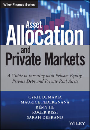 Asset Allocation and Private Markets: A Guide to Investing with Private Equity, Private Debt and Private Real Assets