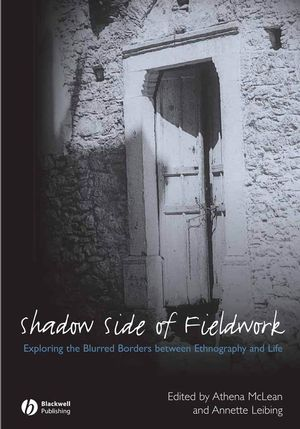 The Shadow Side of Fieldwork: Exploring the Blurred Borders between Ethnography and Life (1405161302) cover image