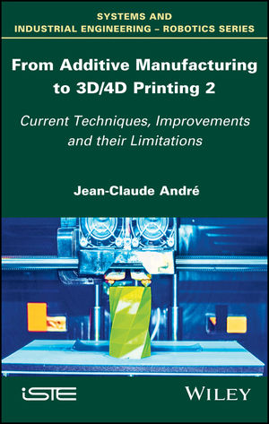 From Additive Manufacturing to 3D/4D Printing 2: Current Techniques, Improvements and their Limitations, Volume 2