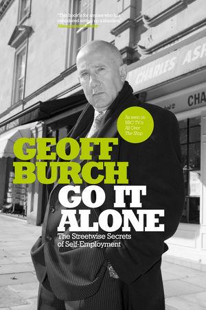 Go It Alone: The Streetwise Secrets of Self Employment