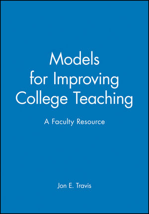 Models for Improving College Teaching: A Faculty Resource