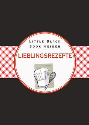 Das Little Black Book meiner Lieblingsrezepte